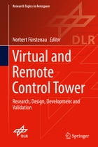 Virtual and Remote Control Tower: Research, Design, Development and Validation by Norbert Fürstenau
