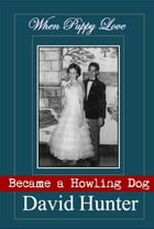 When Puppy Love Became a Howling Dog by David Hunter
