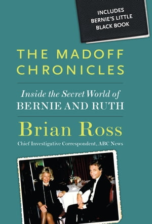 Madoff Chronicles, The: Inside the Secret World of Bernie and Ruth
