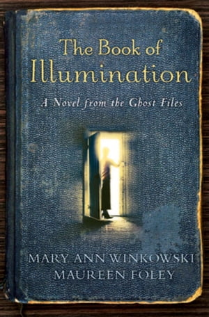 The Book of Illumination: A Novel from the Ghost Files by Mary Ann Winkowski