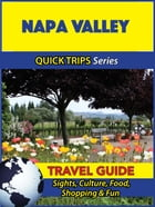 Napa Valley Travel Guide (Quick Trips Series): Sights, Culture, Food, Shopping & Fun by Jody Swift