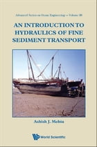 An Introduction to Hydraulics of Fine Sediment Transport by Ashish J Mehta