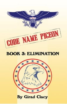 Code Name Pigeon: Book 3: Elimination