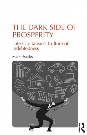 The Dark Side of Prosperity Late Capitalism?s Culture of Indebtedness