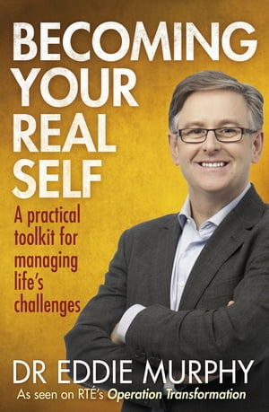 Becoming Your Real Self A Practical Toolkit for Managing Life's Challenges