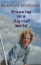 Dreaming in a Digital World by Blanche Howard