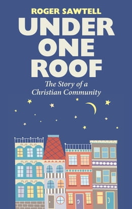 Book Under One Roof: The Story of a Christian Community by Roger Sawtell