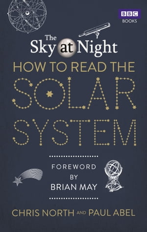 The Sky at Night: How to Read the Solar System A Guide to the Stars and Planets
