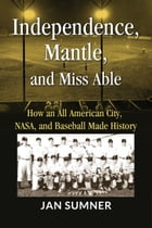 Independence, Mantle, and Miss Able by Jan Sumner