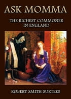 Ask Momma: The Richest Commoner In England by Robert Smith Surtees