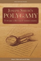 Joseph Smith's Polygamy: Toward a Better Understanding by Brian C. Hales