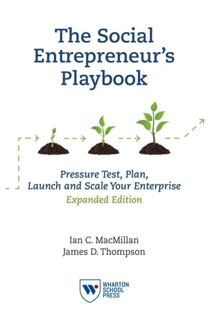 The Social Entrepreneur's Playbook, Expanded Edition: Pressure Test, Plan, Launch and Scale Your Social Enterprise by Ian C. MacMillan