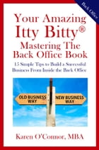 Your Amazing Itty Bitty Mastering The Back Office Book: 15 Simple Tips to Build a Successful…