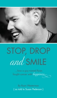 Stop, Drop and Smile: How a guy named Ryan fought cancer with happiness