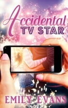 The Accidental TV Star by Emily Evans