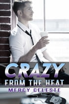Crazy from the Heat by Mercy Celeste
