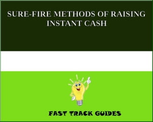 SURE-FIRE METHODS OF RAISING INSTANT CASH