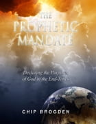 The Prophetic Mandate: Declaring the Purposes of God in the End Times by Chip Brogden