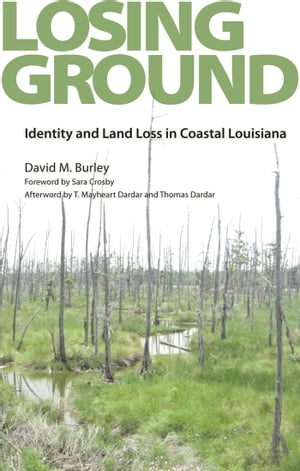 Losing Ground Identity and Land Loss in Coastal Louisiana