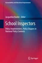 School Inspectors: Policy Implementers, Policy Shapers in National Policy Contexts by Jacqueline Baxter