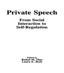 Book Private Speech: From Social Interaction To Self-regulation by Rafael M. Diaz