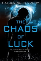 The Chaos of Luck: A Science Fiction Romance by Catherine Cerveny