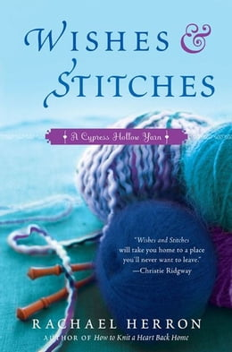 Book Wishes and Stitches: A Cypress Hollow Yarn Book 3 by Rachael Herron
