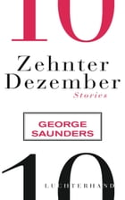 Zehnter Dezember: Stories by George Saunders
