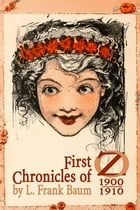 First Chronicles of Oz: 1900–1910 by L. Frank Baum