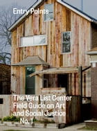 Entry Points: The Vera List Center Field Guide on Art and Social Justice No. 1 by Carin Kuoni