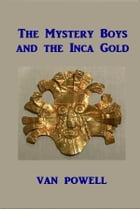 The Mystery Boys and The Inca Gold by Van Powell