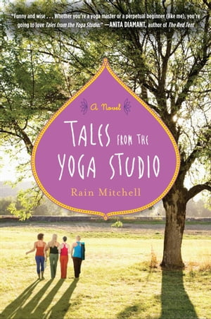 Tales from the Yoga Studio: A Novel by Rain Mitchell