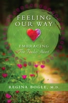Feeling Our Way: Embracing The Tender Heart by Regina Bogle