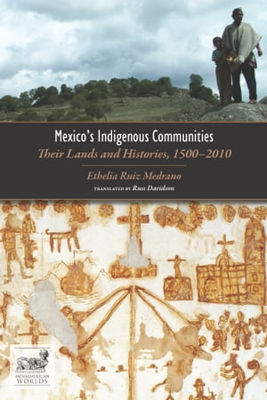 Mexico's Indigenous Communities Their Lands and Histories,  1500-2010