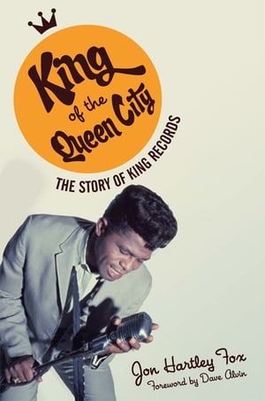 King of the Queen City The Story of King Records