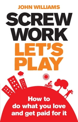 Book Screw Work, Let's Play: How to Do What You Love and Get Paid for It by John Williams
