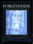 Forgiveness Bible Verses by Tony Alexander
