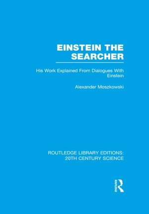 Einstein The Searcher His Work Explained from Dialogues with Einstein