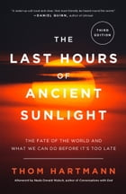 The Last Hours of Ancient Sunlight: Revised and Updated Third Edition: The Fate of the World and What We Can Do Before It's Too Late by Thom Hartmann