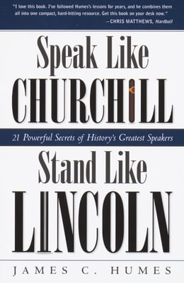 Book Speak Like Churchill, Stand Like Lincoln: 21 Powerful Secrets of History's Greatest Speakers by James C. Humes