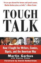 Tough Talk: How I Fought for Writers, Comics, Bigots, and the American Way by Martin Garbus