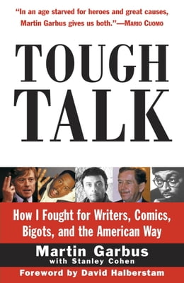 Book Tough Talk: How I Fought for Writers, Comics, Bigots, and the American Way by Martin Garbus