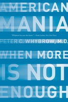 American Mania: When More is Not Enough by Peter C. Whybrow, MD