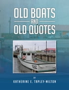 Old Boats and Old Quotes by Katherine E. Tapley-Milton
