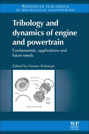Tribology and Dynamics of Engine and Powertrain Fundamentals,  Applications and Future Trends