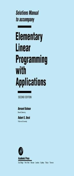 Book Solutions Manual to accompany Elementary Linear Programming with Applications by Kolman, Bernard
