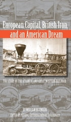 European Capital, British Iron, and an American Dream: The Story of the Atlantic and Great Western Railroad by Peter K. Gifford