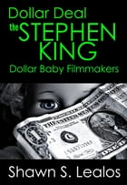 Dollar Deal: The Stephen King Dollar Baby Filmmakers by Shawn S. Lealos