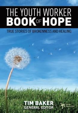 Book The Youth Worker Book of Hope: True Stories of Brokenness and Healing by Tim Baker