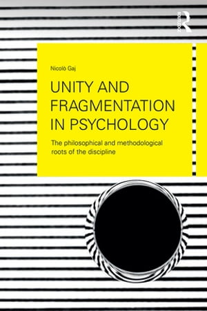 Unity and Fragmentation in Psychology The Philosophical and Methodological Roots of the Discipline